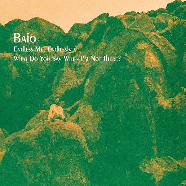Baio - Endless Me, Endlessly - What Do You Say When I'm Not There