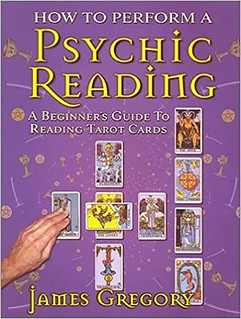 How to Perform a Psychic Reading - A Beginners Guide to Reading Tarot Cards - James Gregory