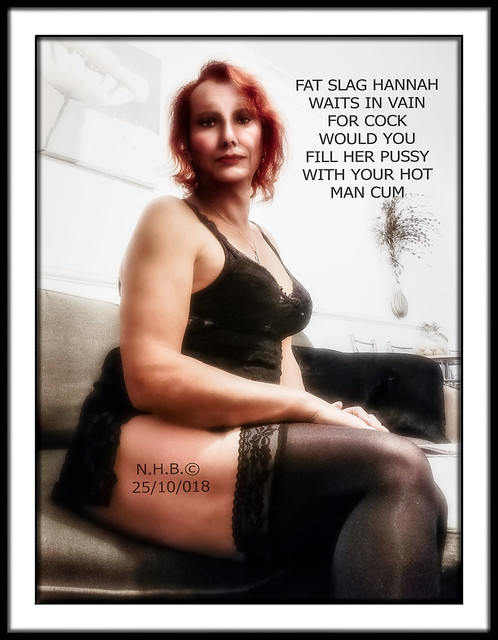 Fat Slag Hannah Waiting For Cock