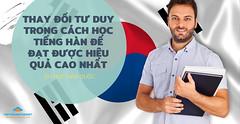Thay đổi tư duy trong cách học tiếng Hàn để đạt được hiệu quả cao nhất