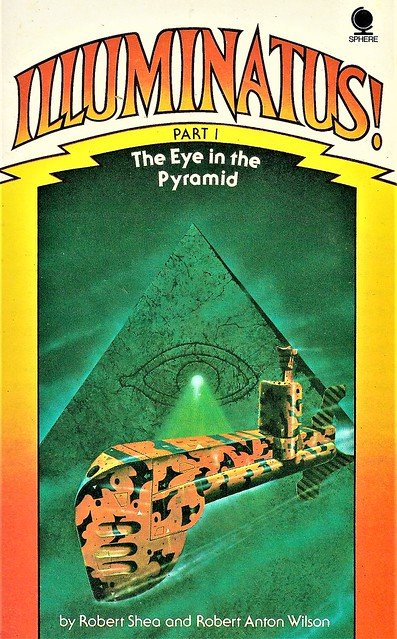 ILLUMINATUS! Part 1. The Eye in the Pyramid by Robert Shea and Robert Anton Wilson. Sphere 1976. 312 pages.