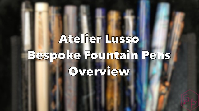 Atelier Lusso Bespoke Fountain Pens Overview Title Card