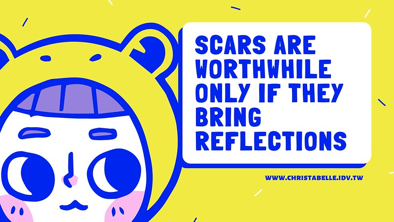 scars are worthwhile only if it brings reflections