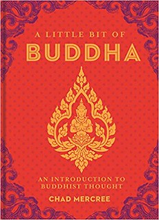 A little bit of Buddha an introduction to Buddhist thought - Chad Mercree