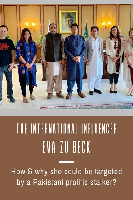 How & why international influencer, Eva Zu Beck, could be targeted by a Pakistani prolific stalker?