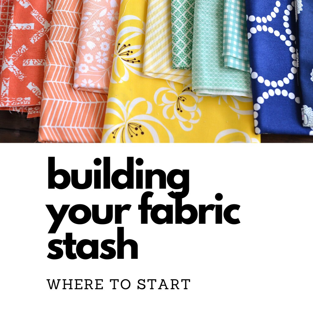 Building Your Fabric Stash (where to start) - Kitchen Table Quilting