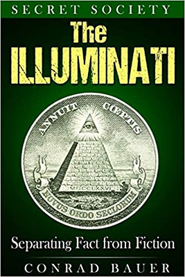 Secret Society : The Illuminati Separating Fact from Fiction - Conrad Bauer