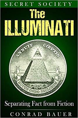 Secret Society : The Illuminati Separating Fact from Fiction - Conrad Bauer