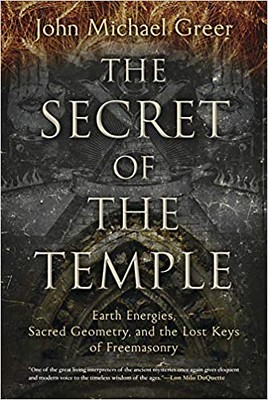 The Secret of the Temple Earth Energies, Sacred Geometry, and the Lost Keys of Freemasonry - John Michael Greer