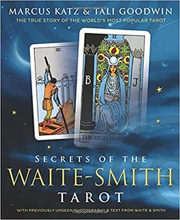 Secrets of the Waite-Smith Tarot : The True Story of the World's Most Popular Tarot - Marcus Katz & Tali Goodwin