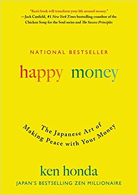 Happy Money :  The Japanese Art of Making Peace with Your Money - Ken Honda