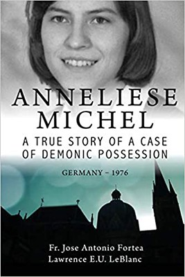 Anneliese Michel : A true story of a case of demonic possession Germany-1976 - LeBlanc, Lawrence