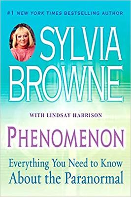 Phenomenon :  Everything You Need to Know About The Paranormal - Sylvia Browne