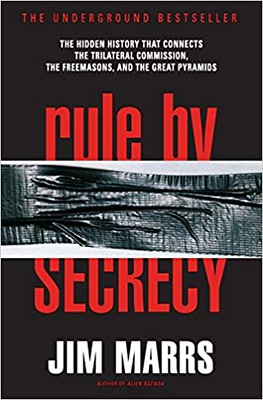 Rule by Secrecy - The Hidden History That Connects the Trilateral Commission, the Freemasons, and the Great Pyramids - Jim Marrs