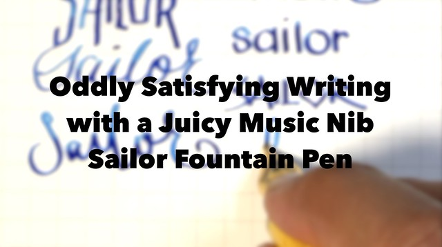 Oddly Satisfying Writing with a Juicy Music Nib Sailor Fountain Pen