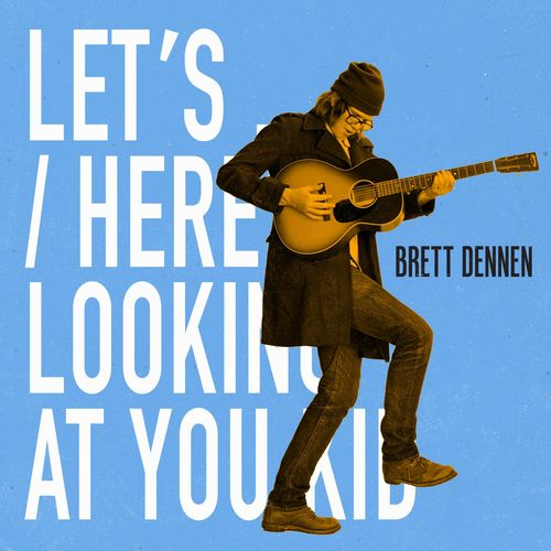 Brett Dennen - Let's... - Here's Looking At You Kid