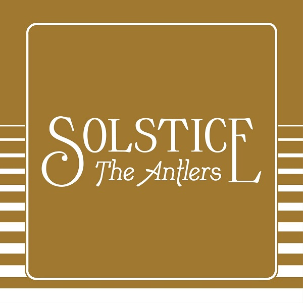 The Antlers - Solstice