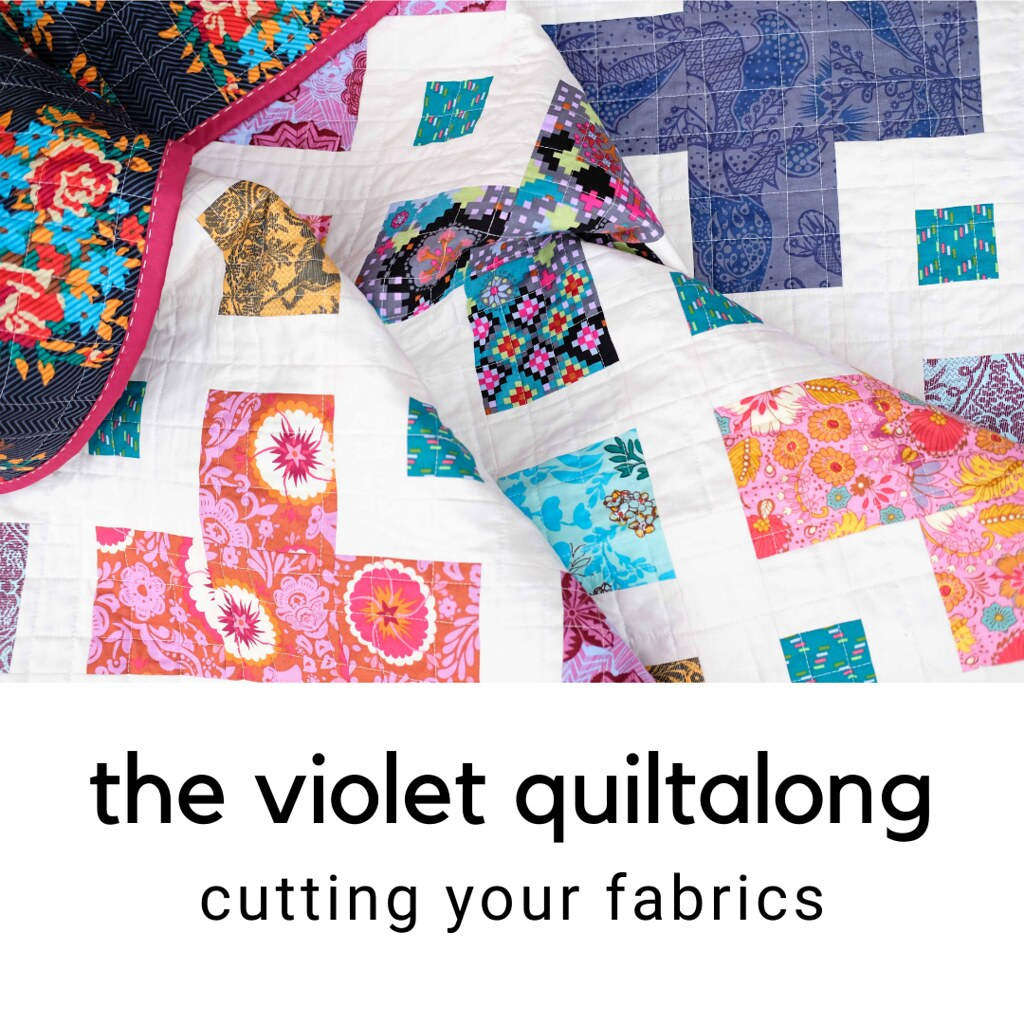 The Violet Quiltalong (Cutting Your Fabrics) - Kitchen Table Quilting