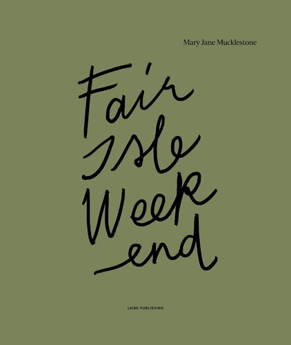 Mary Jane Mucklestone's Fair Isle Weekend from Laine Publishing arrived with more Laine Magazines!