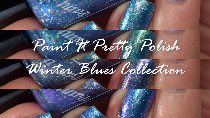 Paint It Pretty Polish Winter Blues Collection