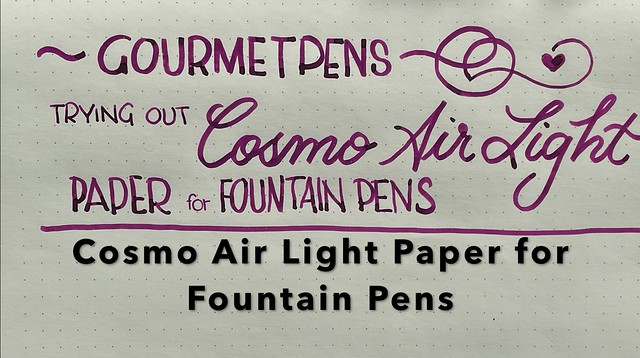 First Impressions Trying Out Cosmo Air Light Paper for Fountain Pens Title Card