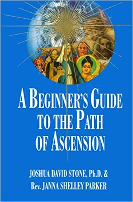 A Beginner's Guide to the Path of Ascension - Joshua David Stone