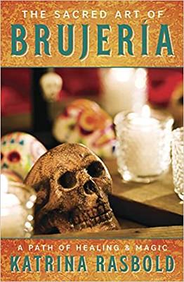 The Sacred Art of Brujeria : A Path of Healing & Magic- Katrina Rasbold
