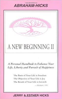 A New Beginning II  : A Personal Handbook to Enhance Your Life, Liberty and Pursuit of Happiness - Jerry Hicks & Esther Hicks