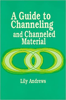 A Guide to Channeling and Channeled Material - Lily Andrews