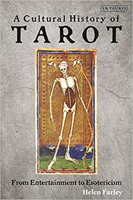 A Cultural History of Tarot From Entertainment to Esotericism - Helen Farley