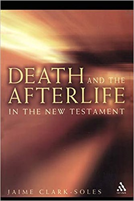 Death and the Afterlife in the New Testament - Jaime Clark-Soles