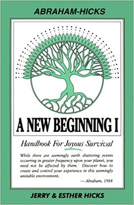 A New Beginning I : Handbook for Joyous Survival - Jerry Hicks & Esther Hicks