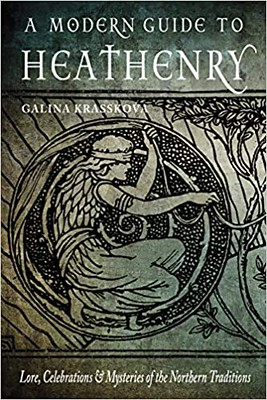 A Modern Guide to Heathenry : Lore, Celebrations, and Mysteries of the Northern Traditions - Galina Krasskova