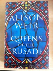 Queens of the Crusades: England's Medieval Queens - Alison Weir