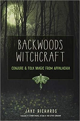 Backwoods Witchcraft : Conjure Folk Magic from Appalachia -  Jake Richards
