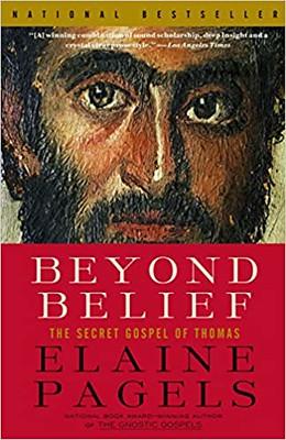 Beyond Belief : The Secret Gospel of Thomas - Elaine Pagels