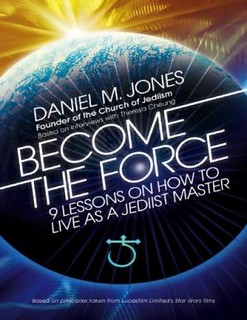 Become the Force :  9 Lessons on How to Live as a Jediist Master - Daniel M. Jones