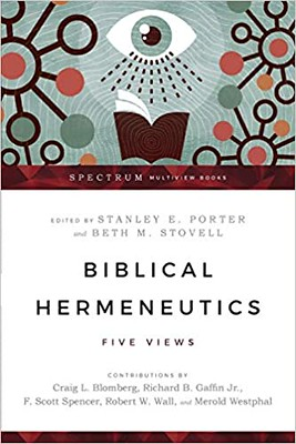 Biblical hermeneutics : Five views - Stanley E. Porter Jr. (Editor) & Beth M. Stovell  (Editor)