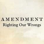 Amendment: Righting Our Wrongs