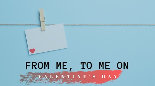 From Me, To Me on Valentine's Day Tanvii.com | by Tanviidotcom