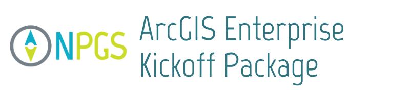 ArcGIS Enterprise Kickoff Package