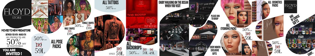 Mega Store OPEN, 50% Discounts and Gifts!!      FLOYD Shop Mainstore: maps.secondlife.com/secondlife/Smart/57/48/22 Marketplace : marketplace.secondlife.com/stores/225733
