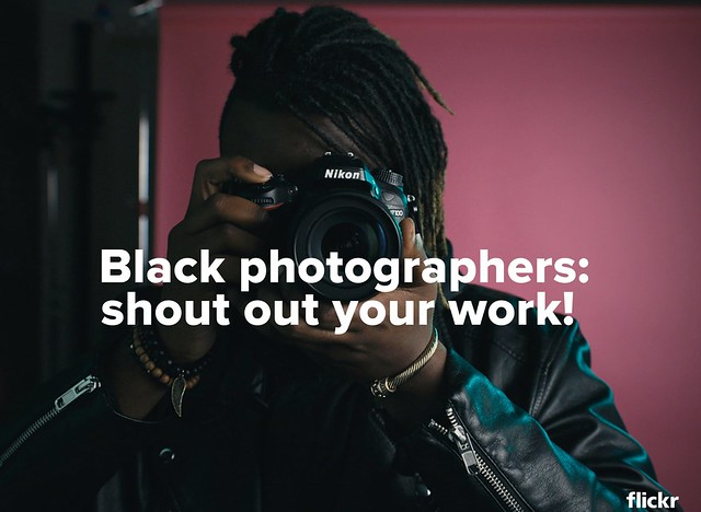 Black photographers of Flickr: shout out your work!