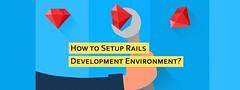 How to Setup Rails Development Environment?