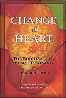 Change of Heart : The Bodhisattva Peace Training of Chagdud Tulku - Chagdud Tulku & Lama Shenpen Drolma