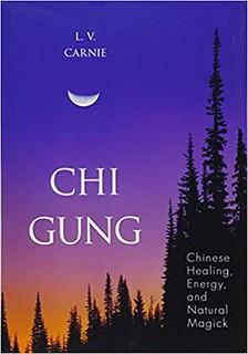 Chi Gung : Chinese Healing, Energy and Natural Magick - L.V. Carnie