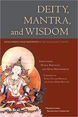 Deity, Mantra, and Wisdom : Development Stage Meditation in Tibetan Buddhist Tantra - Jigme Lingpa & Getse Mahapandita & Tsewang Chokdrub