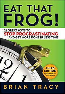 Eat That Frog 21 Great Ways to Stop Procrastinating and Get More Done in Less Time - Brian Tracy