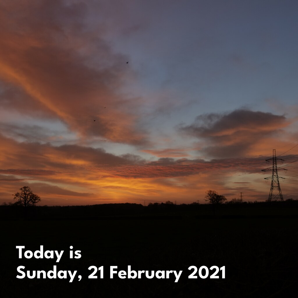 Today is Sunday, 21 February 2021