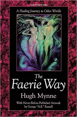 The Faerie Way : A Healing Journey to Other Worlds -  Hugh Mynne